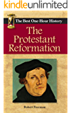 The Protestant Reformation: The Best One-Hour History (English Edition)