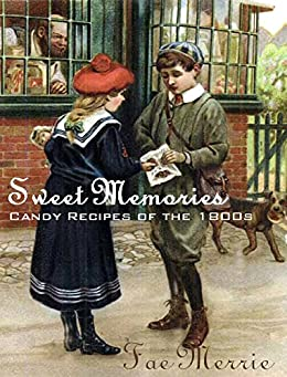 Sweet Memories (Candy Recipes of the 1800s) (The Flavor Fairy Collection Book 7) by [Merrie, Fae]