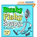 """Children's Picture Book: """"Mushy! Fishy! Soupy!"""" (Bedtime Story) (""""Kitchen Tales For Kids"""" Book 3)"""