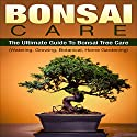 The Ultimate Guide to Bonsai Tree Care Audiobook by Henry Durden Narrated by Benjamin Johnson