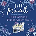 Three Amazing Things About You Hörbuch von Jill Mansell Gesprochen von: Karen Cass