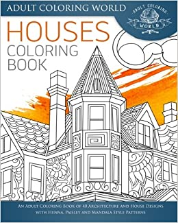 houses coloring book an adult coloring book of 40 architecture and house designs with henna paisley and mandala style patterns architecture coloring