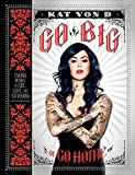 Go Big or Go Home: Taking Risks in Life, Love, and Tattooing (Kat Von D)