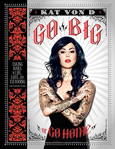 (Go Big or Go Home: Taking Risks in Life, Love, and Tattooing)