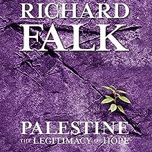 Palestine: The Legitimacy of Hope | Livre audio Auteur(s) : Richard Falk Narrateur(s) : Peter Ganim