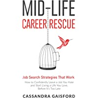 Mid-Life Career Rescue: Job Search Strategies That Work: : How to Confidently Leave a Job You Hate and Start Living a…