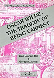 Oscar Wilde: The Tragedy of Being Earnest (Then and Now (Barry Rose))
