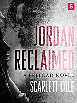 Jordan Reclaimed: A steamy, emotional rockstar romance (Preload Book 1) by [Cole, Scarlett]