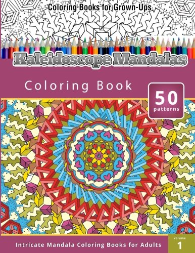 Coloring Books for Grown-Ups: Kaleidoscope Mandalas (Intricate Mandala Coloring Books for Adults