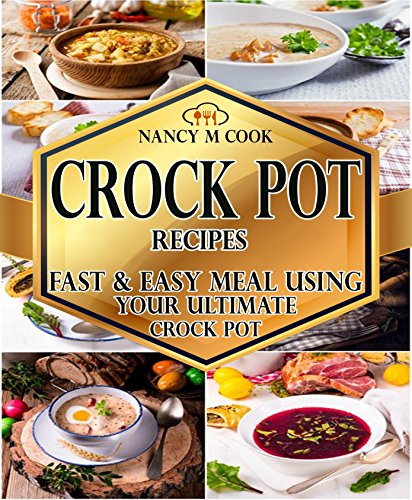 Crock Pot Recipes: Fast and Easy Meal Using Your Ultimate Crock Pot (Slow cooker cookbook,Low carb recipes,Weight Loss Recipes,Clean Eating,Paleo Diet,Ketogenic Diet,Meal Prep,Instant Pot Cookbook) by Nancy Cook