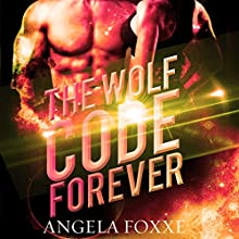 The Wolf Code Forever: The Wolf Code Trilogy, Book 3 Audiobook by Angela Foxxe, Simply Shifters Narrated by Charlie Boswell