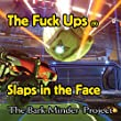 The Fuck Ups Cut 10: Slaps in the Face [Explicit]