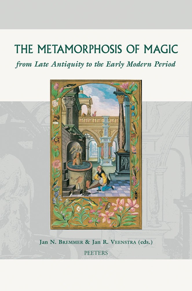 The Metamorphosis of Magic from Late Antiquity to the Early Modern Period (Groningen Studies in Cultural Change) PDF