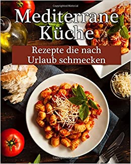 mediterrane kche leckere rezepte die nach urlaub schmecken german edition carla michels 9781545452356 amazoncom books - Schmcken Kleine Wohnkche