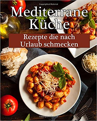 Book Mediterrane Küche: Leckere Rezepte, die nach Urlaub schmecken!