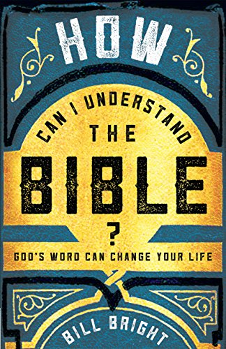 How Can I Understand the Bible?: God's Word Can Change Your Life (Kindle Bill Bright)