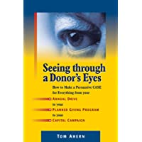 Image for Seeing Through a Donor's Eyes: How to Make a Persuasive Case for Everything from Your Annual Drive to Your Planned Giving Program to Your Capital Campaign