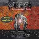 Combat Wizard: The Wizards Series, Book 1 Audiobook by Jack L Knapp Narrated by Matthew Berry