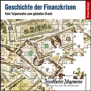Geschichte der Finanzkrisen. Vom Tulpenwahn zum globalen Crash (F.A.Z.-Dossier) Hörbuch