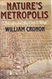 Nature's Metropolis : Chicago and the Great West, Cronon, William, 0393029212