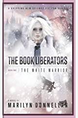 The Book Liberators: The White Warrior (Volume 1) Paperback