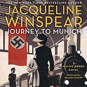 Journey to Munich: A Maisie Dobbs Novel Audiobook by Jacqueline Winspear Narrated by Orlagh Cassidy