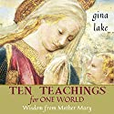 Ten Teachings for One World: Wisdom from Mother Mary Audiobook by Gina Lake Narrated by Toni Orans