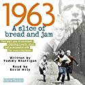 1963: A Slice of Bread and Jam Audiobook by Tommy Rhattigan Narrated by Kevin Hely