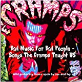 Bad Music For Bad People - Songs The Cramps Taught Us