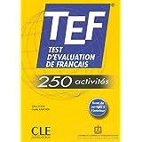TEF Test d'Evaluation de Francais - TEF - 250 activites (Le nouvel entraînez-vous) (French Edition)
