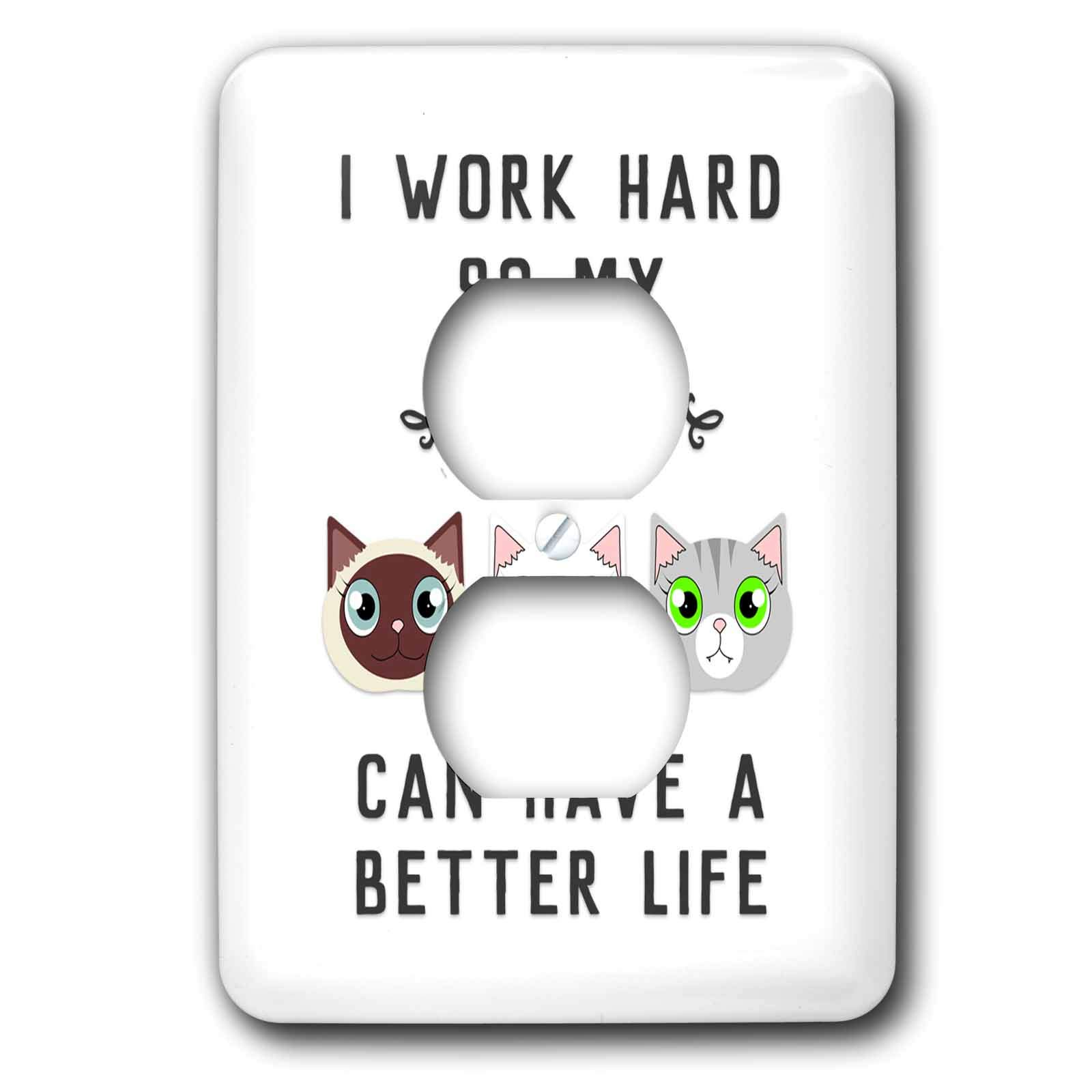 3dRose Janna Salak Designs Text Art - I Work Hard So My Cats Can Have A Better Life - Light Switch Covers - 2 plug outlet cover (lsp_289664_6)