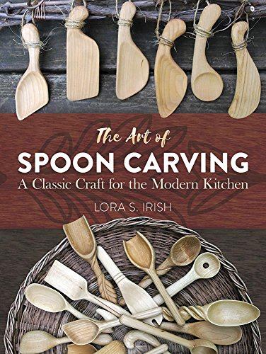 The Art of Spoon Carving: A Classic Craft for the Modern (Heirloom Wood)