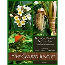 The Civilized Jungle: Tropical Plants Facts & Fun From Ola Brisa Gardens