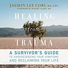 Healing from Trauma: A Survivor's Guide to Understanding Your Symptoms and Reclaiming Your Life Audiobook by Jasmin Lee Cori, Robert Scaer Narrated by Suehyla El-Attar, Kevin Stillwell