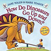 How Do Dinosaurs Go Up and Down?: A Book of Opposites