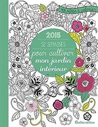 52 semaines pour cultiver mon jardin intérieur : Mon agenda à colorier 2015 par Marica Zottino