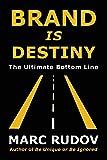 Brand Is Destiny: The Ultimate Bottom Line