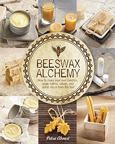 Beeswax Alchemy: How to Make Your Own Soap, Candles, Balms, Creams, and Salves from the Hive Paperback – Illustrated, April 1, 2015