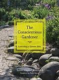 The Conscientious Gardener, Sarah Hayden Reichard, 0520272757