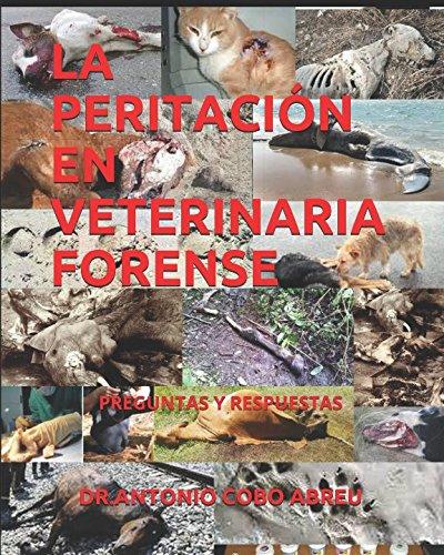 LA PERITACION EN VETERINARIA FORENSE: PREGUNTAS Y RESPUESTAS (Spanish Edition) [Dr. Antonio R. Cobo Abreu] (Tapa Blanda)