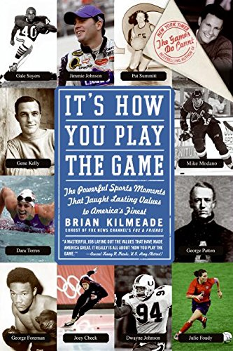 It's How You Play the Game: The Powerful Sports Moments That Taught Lasting Values to America's Finest pdf epub