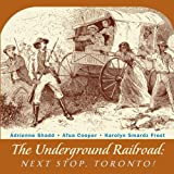 img - for The Underground Railroad: Next Stop, Toronto! book / textbook / text book