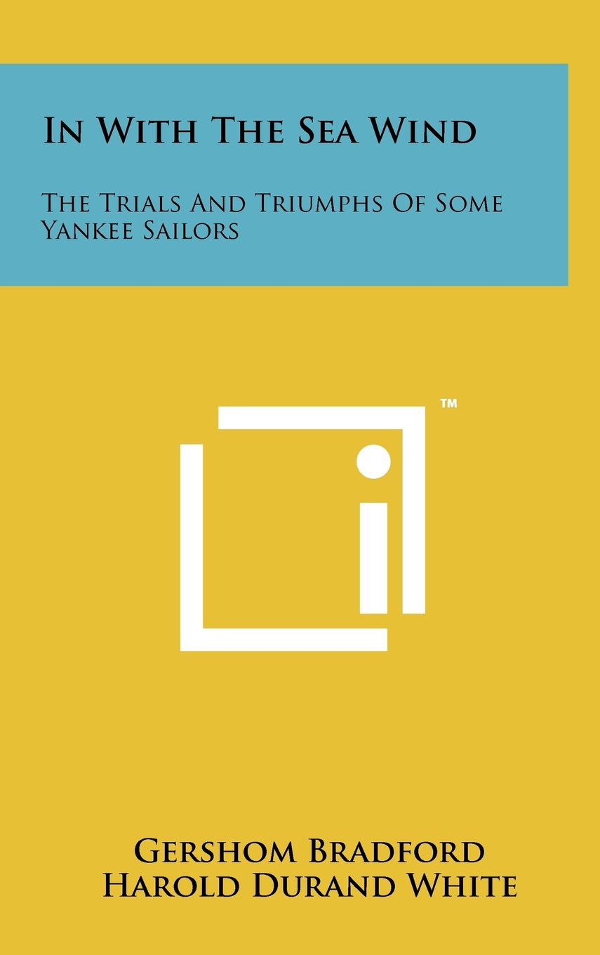 In with the Sea Wind: The Trials and Triumphs of Some Yankee Sailors PDF