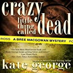 Crazy Little Thing Called Dead : The Bree MacGowan Series, Book 3 | Kate George