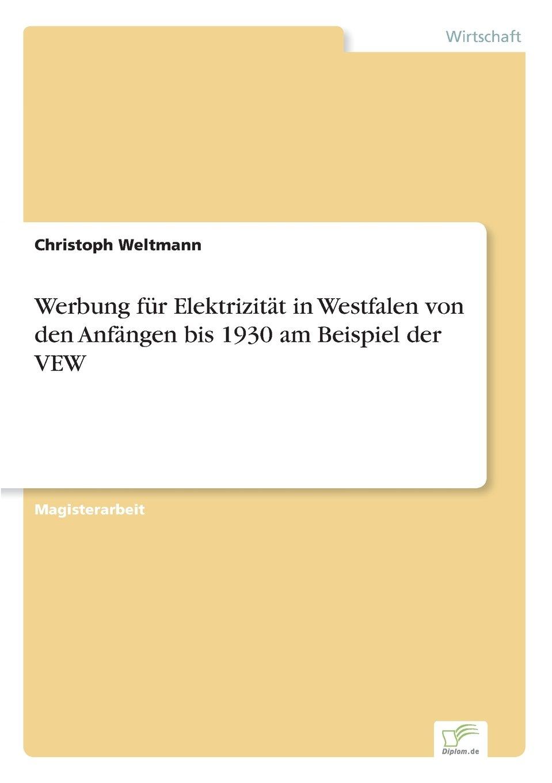 Read Online Werbung für Elektrizität in Westfalen von den Anfängen bis 1930 am Beispiel der VEW (German Edition) pdf epub