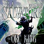 The Orc King: Forgotten Realms: Transitions, Book 1 | R. A. Salvatore