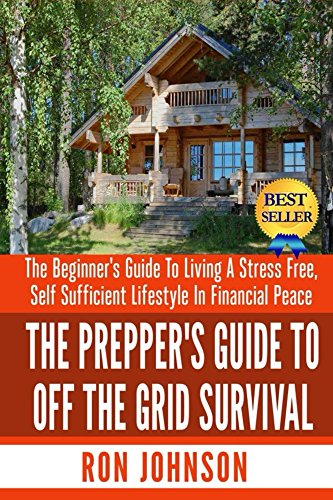 Off The Grid Survival: The Beginner's Orient To Living the Self Sufficient Lifestyle In Financial Peace (Tiny House, Backyard Homestead, Homesteading, Off ... Less, Self Enough Living Book 1)