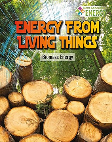 Energy from Living Things: Biomass Energy (Next Generation Energy)
