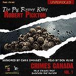Robert Pickton: The Pig Farmer Killer: Crimes Canada: True Crimes That Shocked The Nation | Chris Swinney