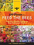 img - for 100 Plants to Feed the Bees: Provide a Healthy Habitat to Help Pollinators Thrive book / textbook / text book